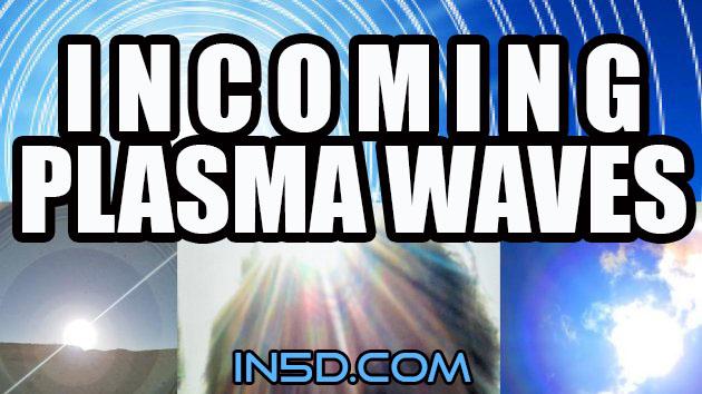 Incoming Plasma Waves!