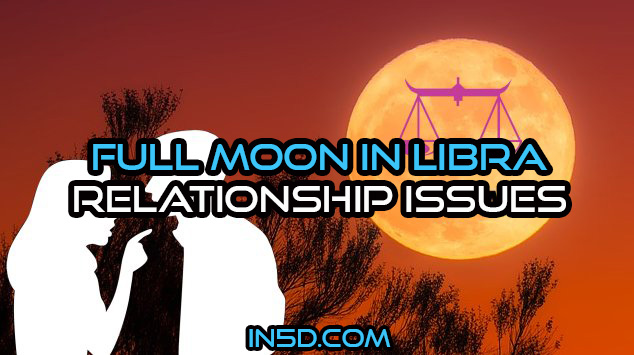 Full Moon In Libra - Relationship Issues