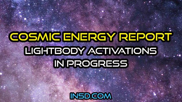 Current Cosmic Energy Report - Lightbody Activations In Progress