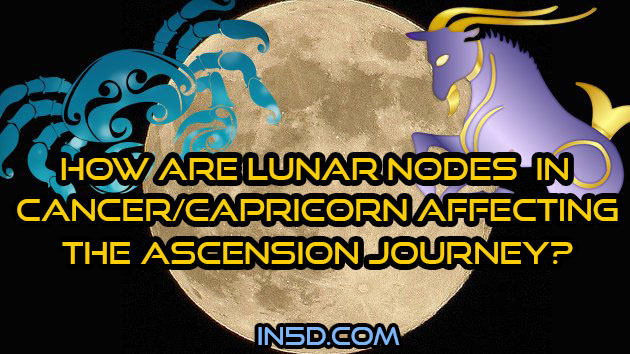 How Are Lunar Nodes In Cancer/Capricorn Affecting The Ascension Journey?
